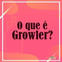 Voce sabia - growler